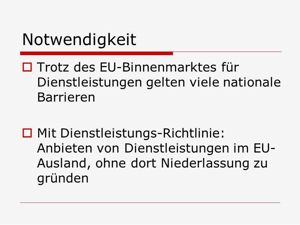 NotwendigkeitTrotz des EU-Binnenmarktes für Dienstleistungen gelten viele nationale Barrieren.