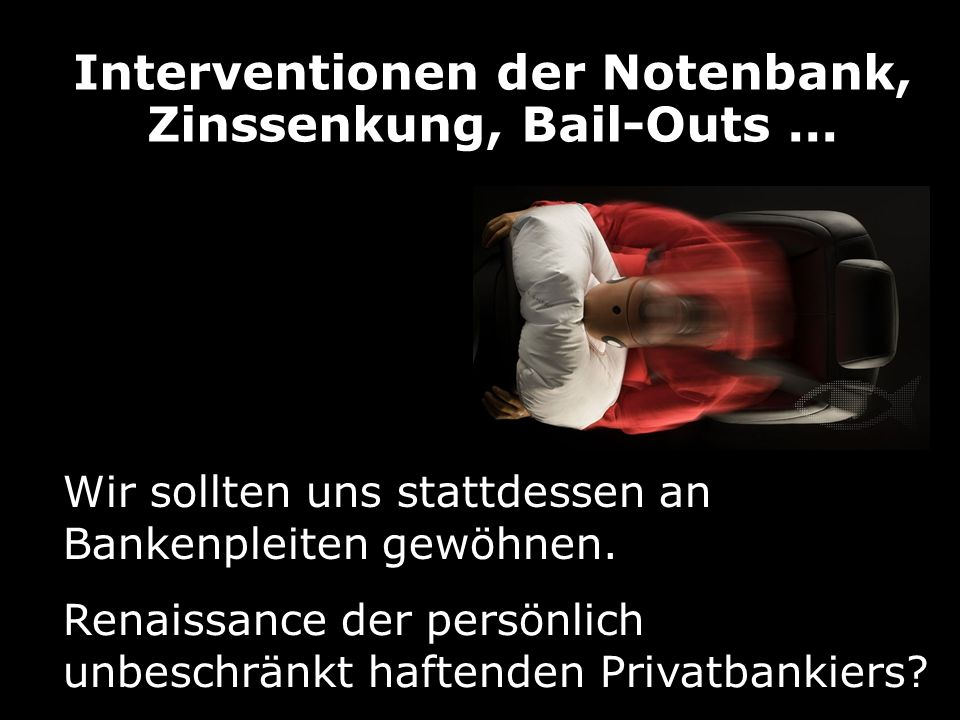Interventionen der Notenbank, Zinssenkung, Bail-Outs ...