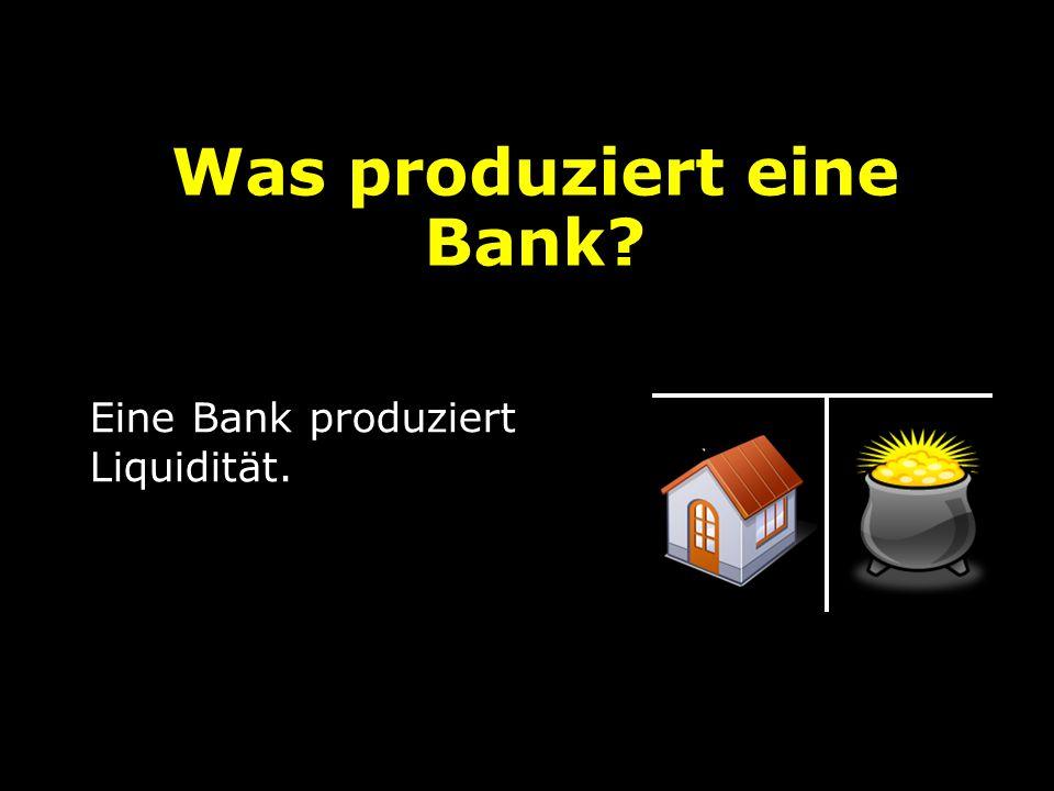Was produziert eine Bank