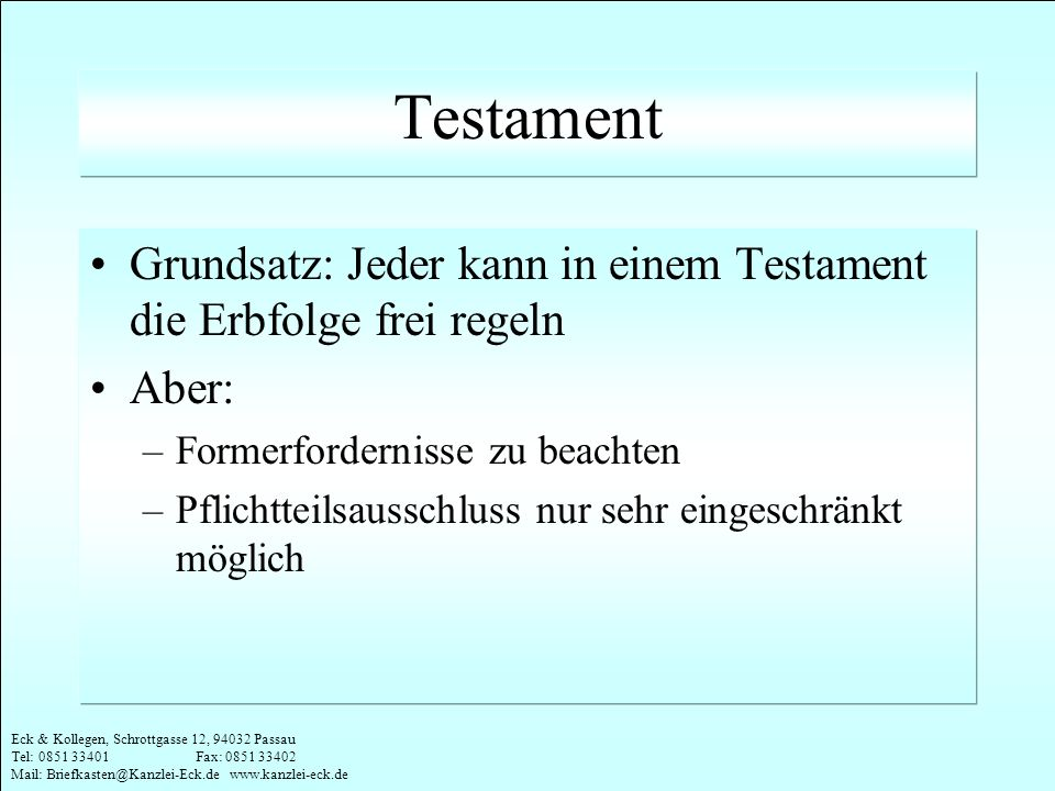 Testament Grundsatz: Jeder kann in einem Testament die Erbfolge frei regeln. Aber: Formerfordernisse zu beachten.