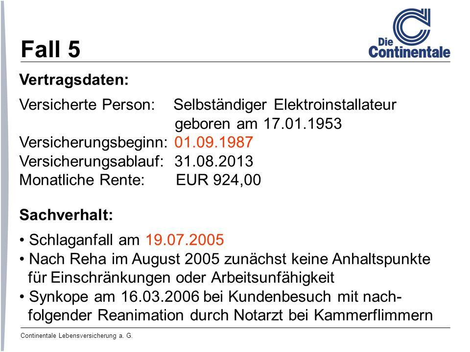 Fall 5 Vertragsdaten: Versicherte Person: Selbständiger Elektroinstallateur. geboren am 17.01.1953.