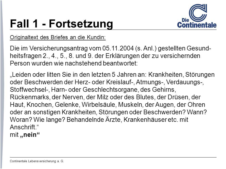 Fall 1 - Fortsetzung Originaltext des Briefes an die Kundin: Die im Versicherungsantrag vom 05.11.2004 (s. Anl.) gestellten Gesund-