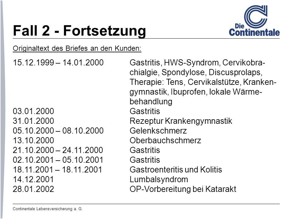 Fall 2 - Fortsetzung Originaltext des Briefes an den Kunden: 15.12.1999 – 14.01.2000 Gastritis, HWS-Syndrom, Cervikobra-