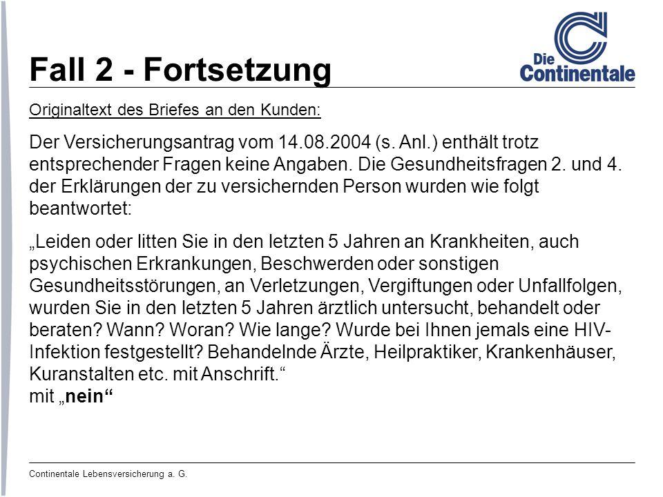 Fall 2 - Fortsetzung Originaltext des Briefes an den Kunden: Der Versicherungsantrag vom 14.08.2004 (s. Anl.) enthält trotz.