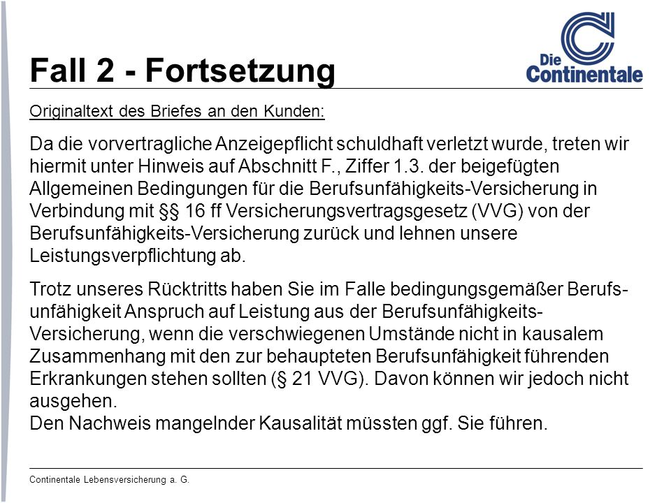 Fall 2 - Fortsetzung Originaltext des Briefes an den Kunden: Da die vorvertragliche Anzeigepflicht schuldhaft verletzt wurde, treten wir.