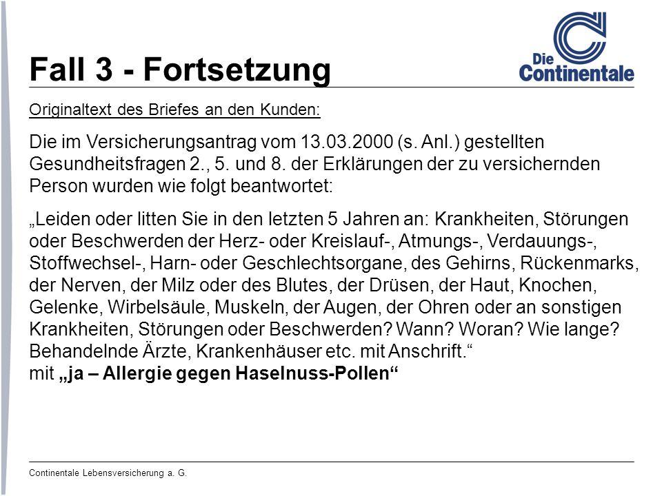 Fall 3 - Fortsetzung Originaltext des Briefes an den Kunden: Die im Versicherungsantrag vom 13.03.2000 (s. Anl.) gestellten.