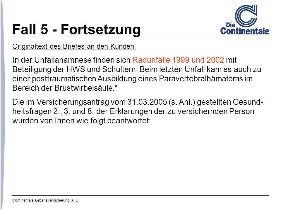 Fall 5 - Fortsetzung Originaltext des Briefes an den Kunden: In der Unfallanamnese finden sich Radunfälle 1999 und 2002 mit.