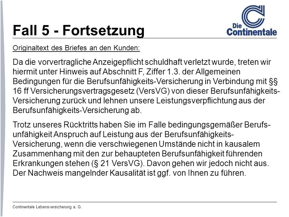 Fall 5 - Fortsetzung Originaltext des Briefes an den Kunden: Da die vorvertragliche Anzeigepflicht schuldhaft verletzt wurde, treten wir.