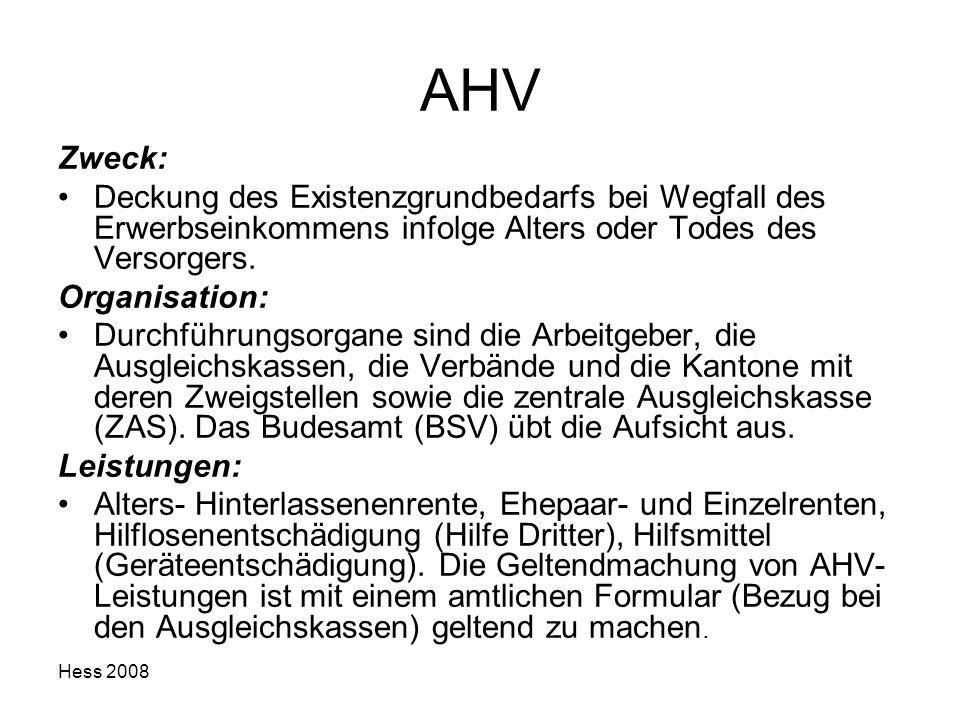 AHV Zweck: Deckung des Existenzgrundbedarfs bei Wegfall des Erwerbseinkommens infolge Alters oder Todes des Versorgers.
