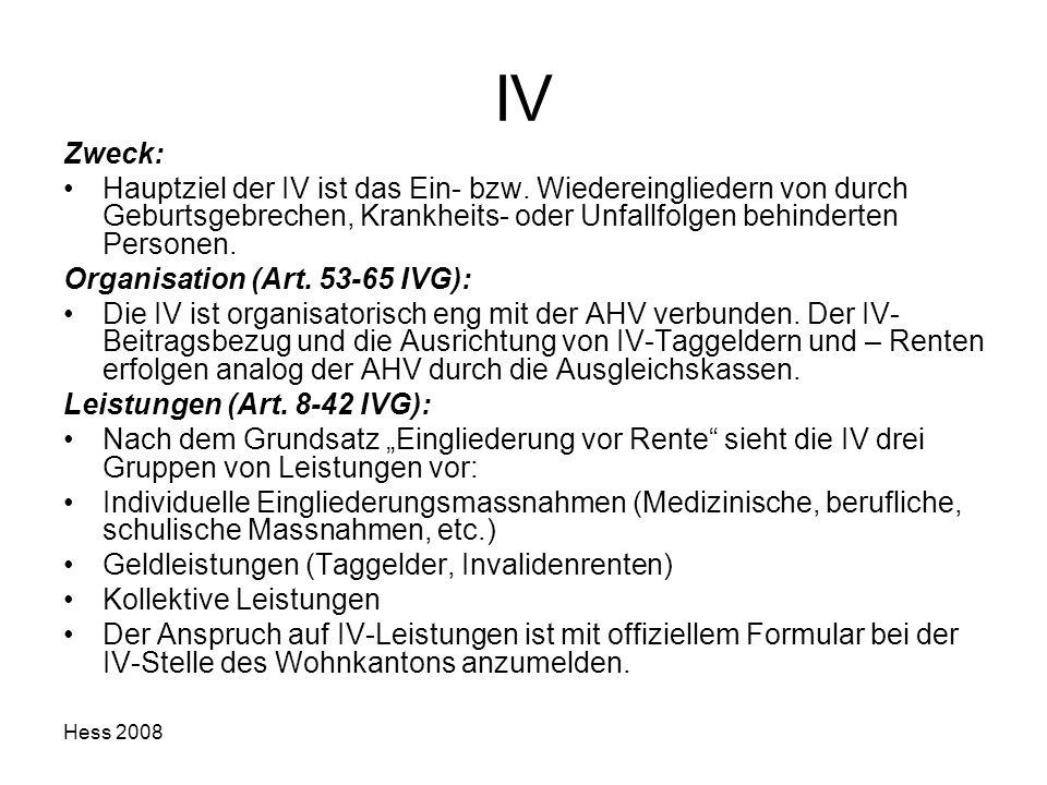 IV Zweck: Hauptziel der IV ist das Ein- bzw. Wiedereingliedern von durch Geburtsgebrechen, Krankheits- oder Unfallfolgen behinderten Personen.