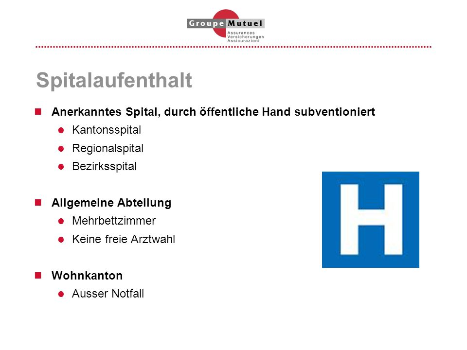Spitalaufenthalt Anerkanntes Spital, durch öffentliche Hand subventioniert. Kantonsspital. Regionalspital.