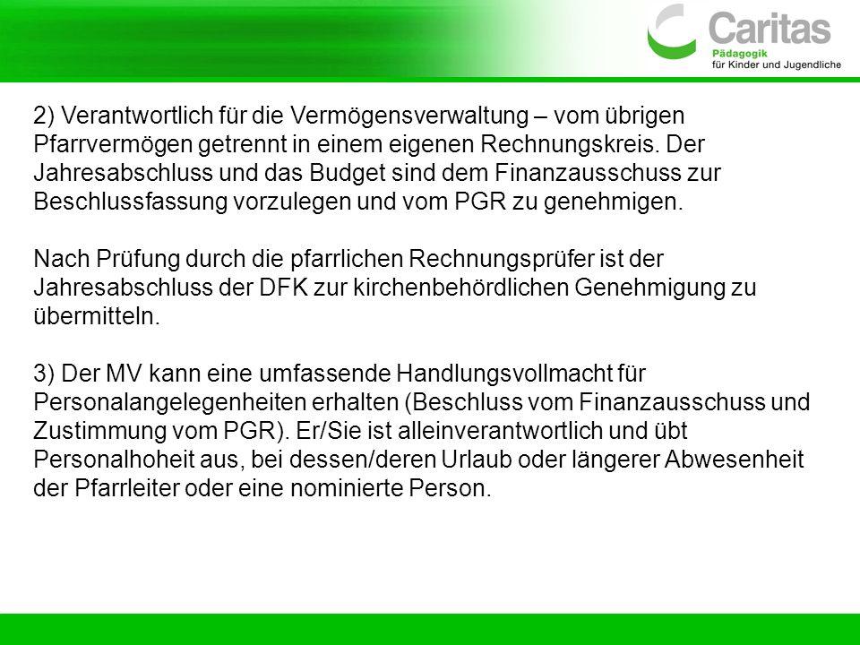2) Verantwortlich für die Vermögensverwaltung – vom übrigen Pfarrvermögen getrennt in einem eigenen Rechnungskreis. Der Jahresabschluss und das Budget sind dem Finanzausschuss zur Beschlussfassung vorzulegen und vom PGR zu genehmigen.