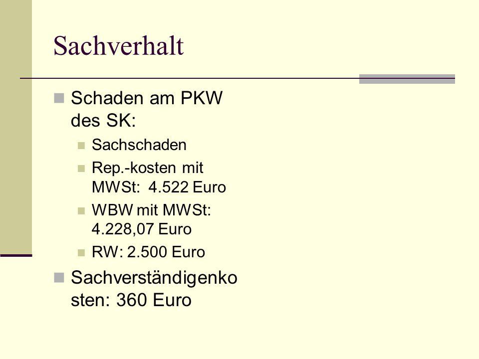 Sachverhalt Schaden am PKW des SK: Sachverständigenkosten: 360 Euro