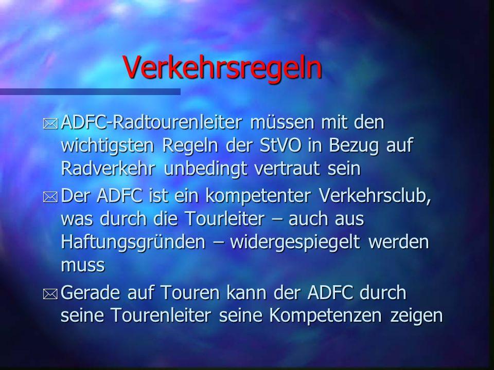 Verkehrsregeln ADFC-Radtourenleiter müssen mit den wichtigsten Regeln der StVO in Bezug auf Radverkehr unbedingt vertraut sein.