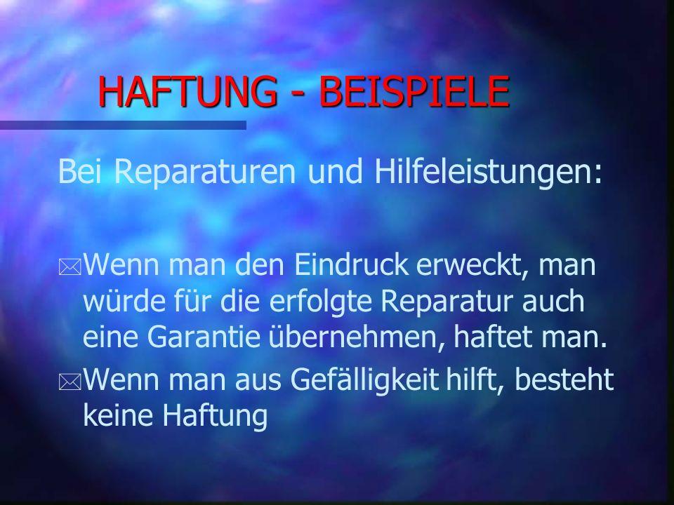 HAFTUNG - BEISPIELE Bei Reparaturen und Hilfeleistungen: