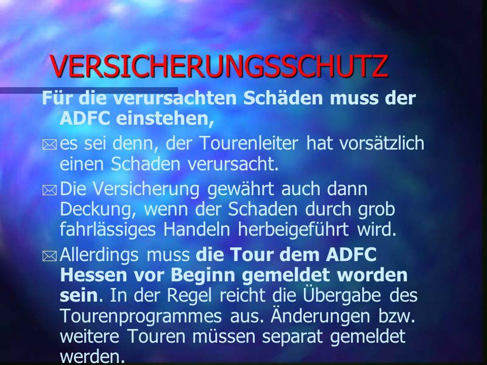 VERSICHERUNGSSCHUTZ Für die verursachten Schäden muss der ADFC einstehen, es sei denn, der Tourenleiter hat vorsätzlich einen Schaden verursacht.
