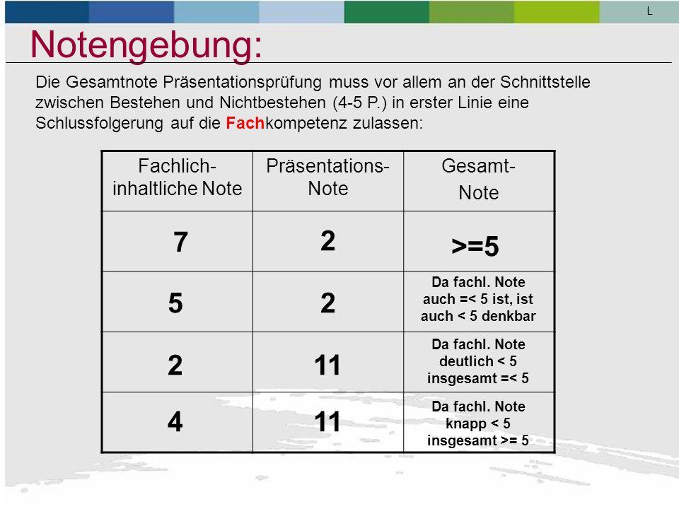 Notengebung: 7 2 >=5 5 2 2 11 4 11 Fachlich-inhaltliche Note