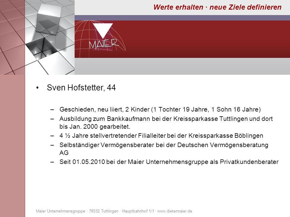 Sven Hofstetter, 44Geschieden, neu liiert, 2 Kinder (1 Tochter 19 Jahre, 1 Sohn 16 Jahre)