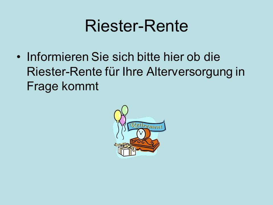 Riester-Rente Informieren Sie sich bitte hier ob die Riester-Rente für Ihre Alterversorgung in Frage kommt.