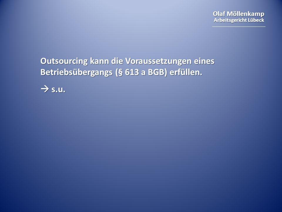 Outsourcing kann die Voraussetzungen eines Betriebsübergangs (§ 613 a BGB) erfüllen.