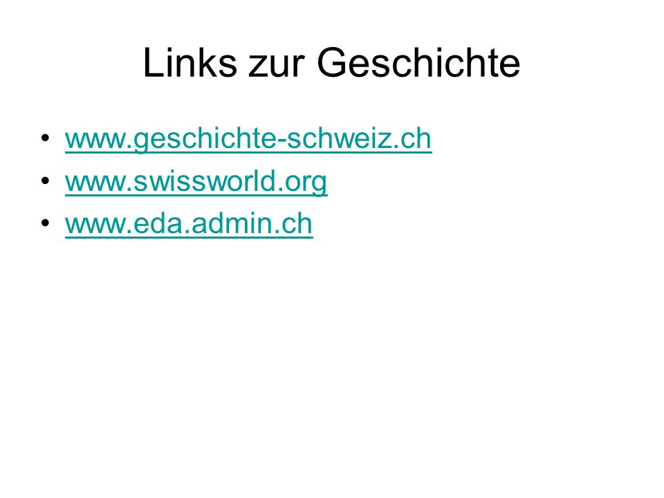 Links zur Geschichte www.geschichte-schweiz.ch www.swissworld.org