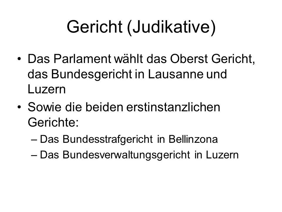 Gericht (Judikative) Das Parlament wählt das Oberst Gericht, das Bundesgericht in Lausanne und Luzern.