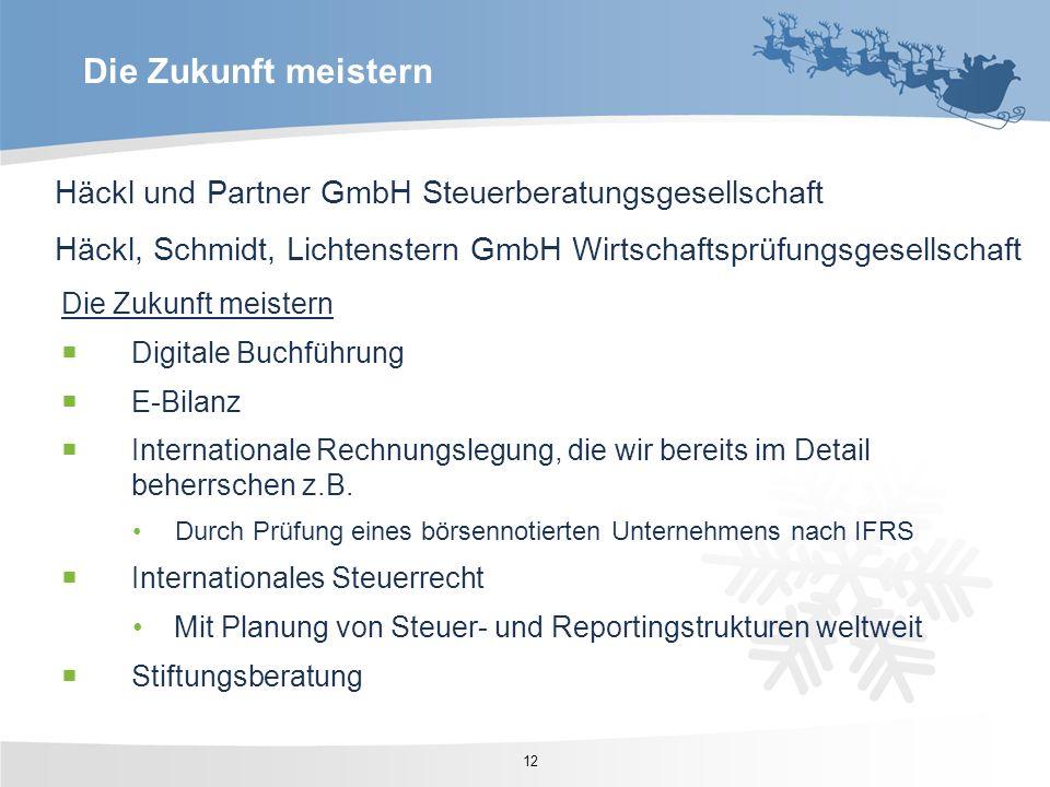 Die Zukunft meistern Häckl und Partner GmbH Steuerberatungsgesellschaft. Häckl, Schmidt, Lichtenstern GmbH Wirtschaftsprüfungsgesellschaft.