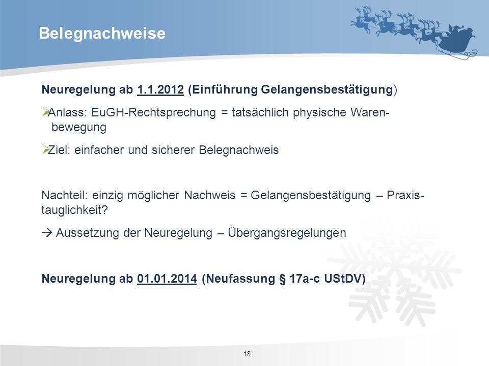 Belegnachweise Neuregelung ab 1.1.2012 (Einführung Gelangensbestätigung) Anlass: EuGH-Rechtsprechung = tatsächlich physische Waren- bewegung.