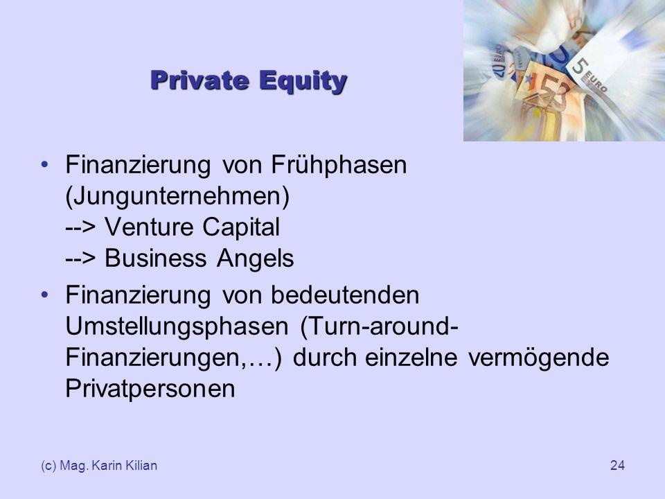 Private Equity Finanzierung von Frühphasen (Jungunternehmen) --> Venture Capital --> Business Angels.