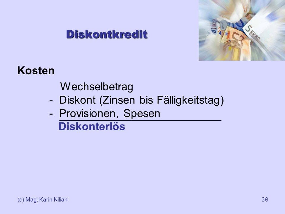 Diskontkredit Kosten. Wechselbetrag - Diskont (Zinsen bis Fälligkeitstag) - Provisionen, Spesen Diskonterlös.