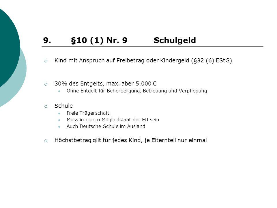 9. §10 (1) Nr. 9 Schulgeld Kind mit Anspruch auf Freibetrag oder Kindergeld (§32 (6) EStG) 30% des Entgelts, max. aber 5.000 €