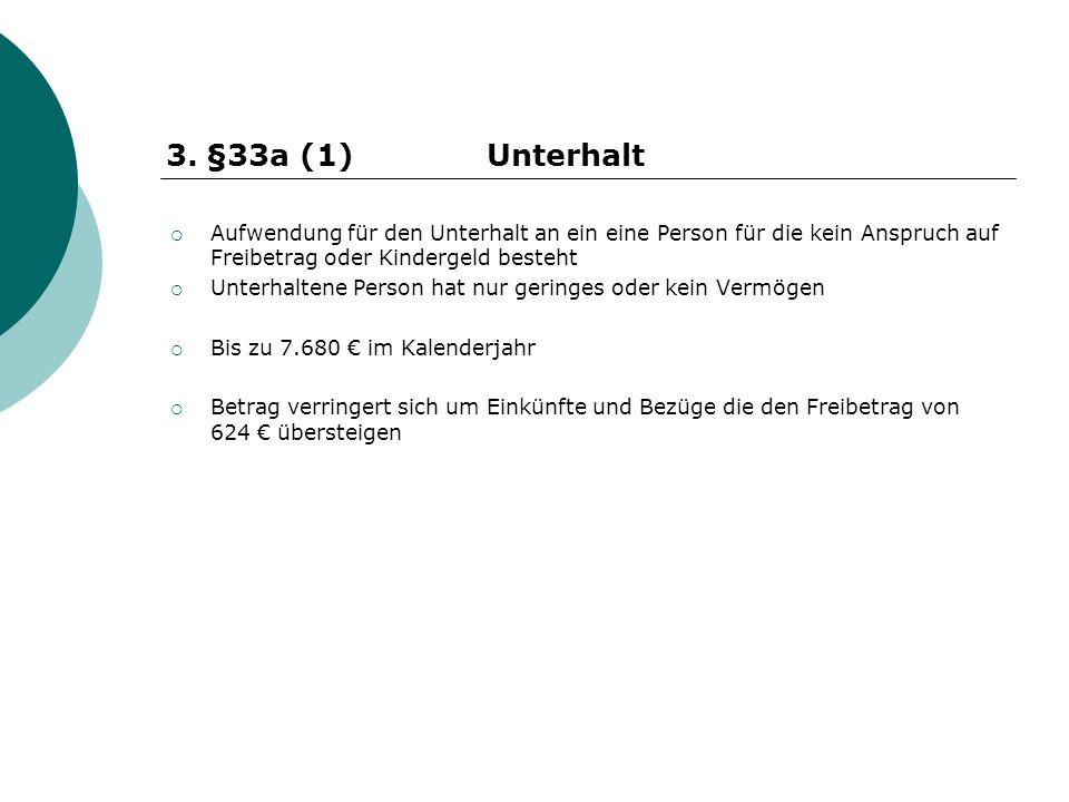 §33a (1) Unterhalt Aufwendung für den Unterhalt an ein eine Person für die kein Anspruch auf Freibetrag oder Kindergeld besteht.
