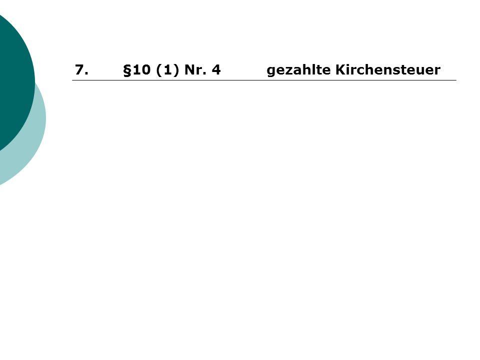 7. §10 (1) Nr. 4 gezahlte Kirchensteuer