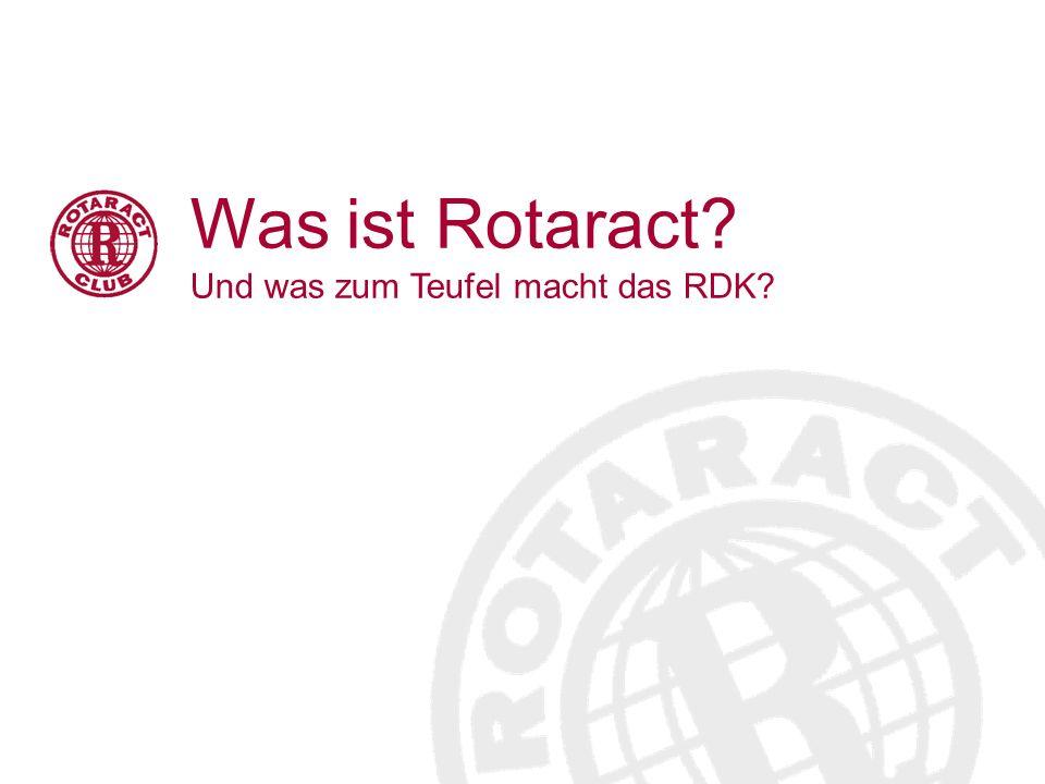Was ist Rotaract Und was zum Teufel macht das RDK