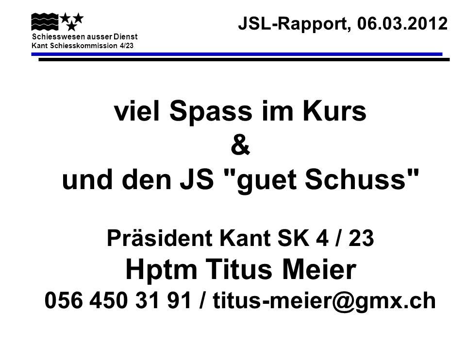 viel Spass im Kurs & und den JS guet Schuss Präsident Kant SK 4 / 23 Hptm Titus Meier 056 450 31 91 / titus-meier@gmx.ch