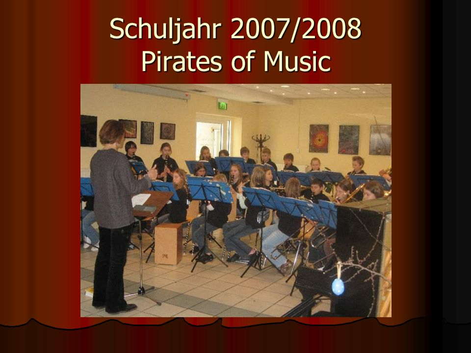 Schuljahr 2007/2008 Pirates of Music