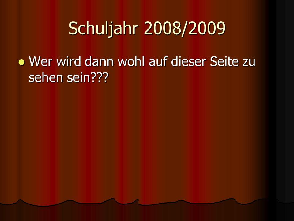 Schuljahr 2008/2009 Wer wird dann wohl auf dieser Seite zu sehen sein