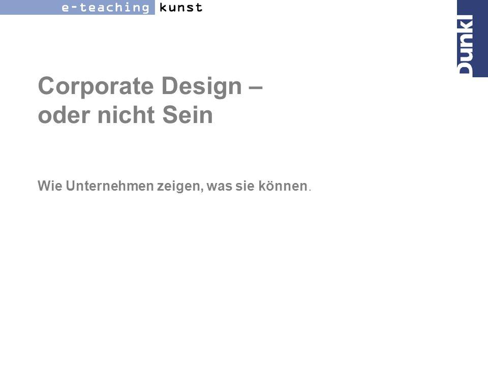 Corporate Design – oder nicht Sein Wie Unternehmen zeigen, was sie können.