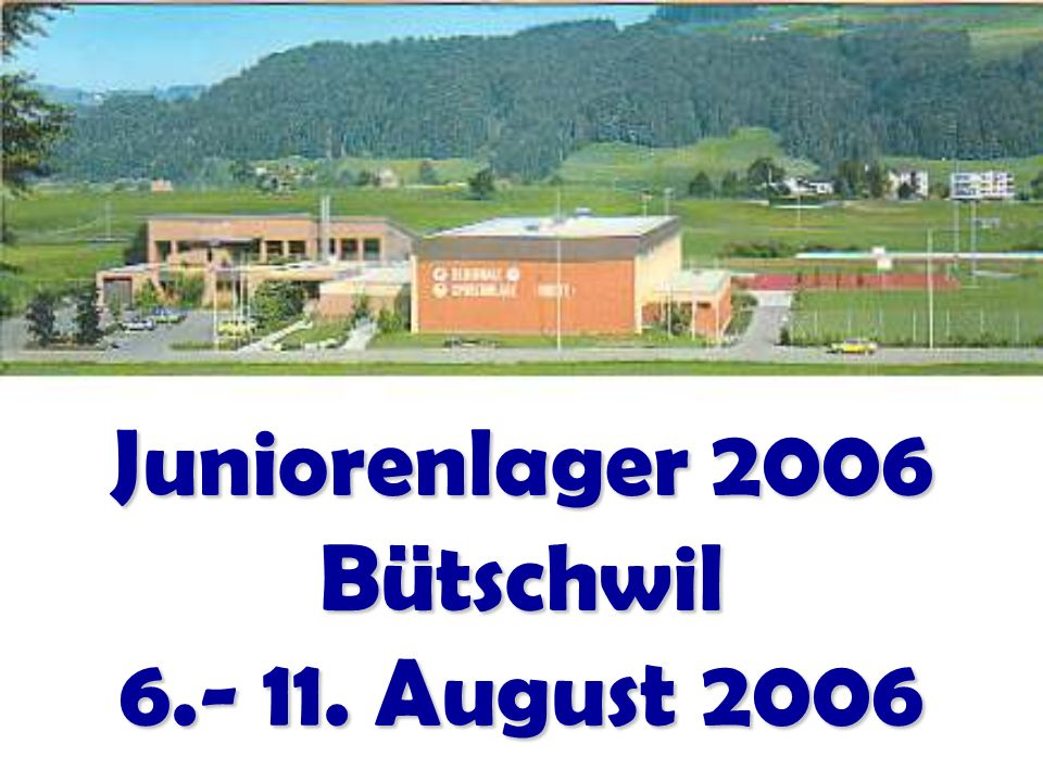 Juniorenlager 2006 Bütschwil 6.- 11. August 2006