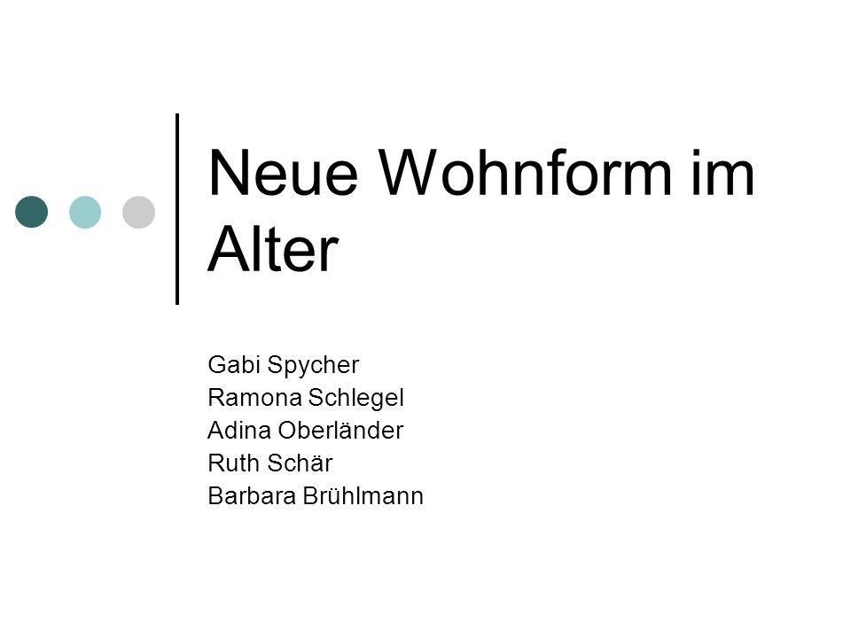 Neue Wohnform im Alter Gabi Spycher Ramona Schlegel Adina Oberländer