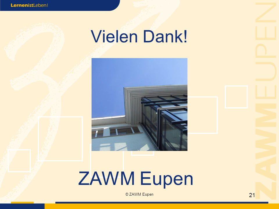 Vielen Dank! ZAWM Eupen © ZAWM Eupen