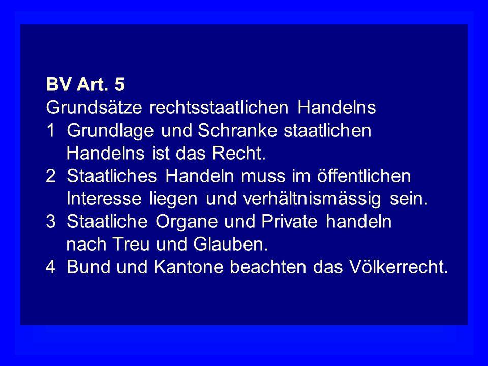 BV Art. 5 Grundsätze rechtsstaatlichen Handelns. 1 Grundlage und Schranke staatlichen. Handelns ist das Recht.