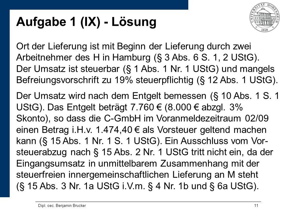Aufgabe 1 (IX) - Lösung Ort der Lieferung ist mit Beginn der Lieferung durch zwei Arbeitnehmer des H in Hamburg (§ 3 Abs. 6 S. 1, 2 UStG).
