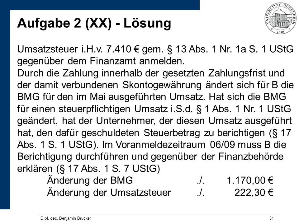 Aufgabe 2 (XX) - Lösung Umsatzsteuer i.H.v. 7.410 € gem. § 13 Abs. 1 Nr. 1a S. 1 UStG gegenüber dem Finanzamt anmelden.