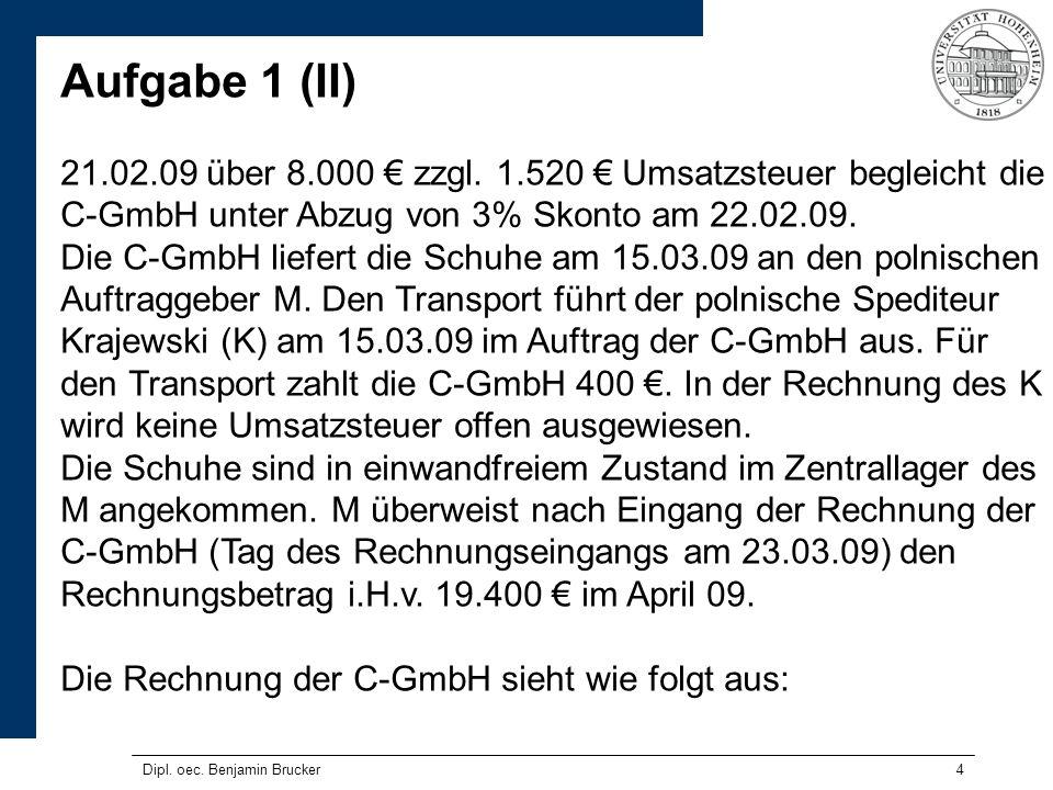 Aufgabe 1 (II) 21.02.09 über 8.000 € zzgl. 1.520 € Umsatzsteuer begleicht die C-GmbH unter Abzug von 3% Skonto am 22.02.09.