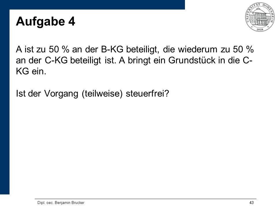 Aufgabe 4 A ist zu 50 % an der B-KG beteiligt, die wiederum zu 50 % an der C-KG beteiligt ist. A bringt ein Grundstück in die C-KG ein. Ist der Vorgang (teilweise) steuerfrei