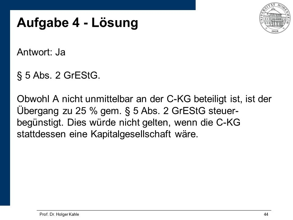 Aufgabe 4 - Lösung Antwort: Ja § 5 Abs. 2 GrEStG