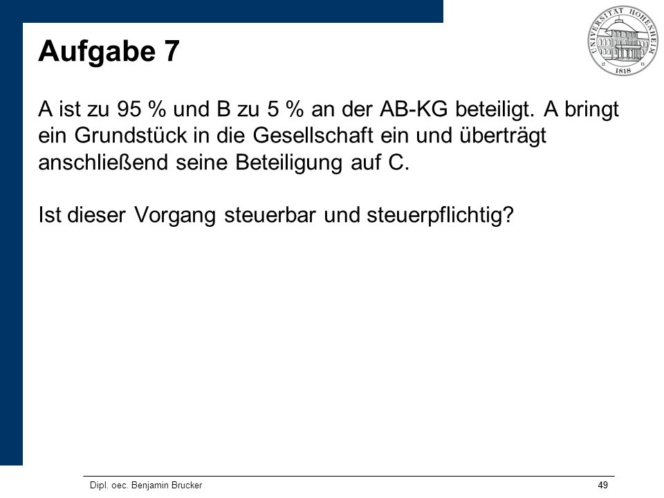 Aufgabe 7 A ist zu 95 % und B zu 5 % an der AB-KG beteiligt