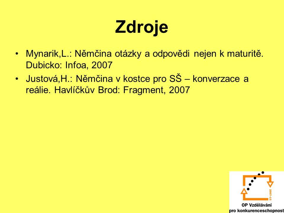 Zdroje Mynarik,L.: Němčina otázky a odpovědi nejen k maturitě. Dubicko: Infoa, 2007.