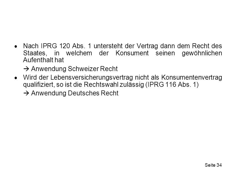 Nach IPRG 120 Abs. 1 untersteht der Vertrag dann dem Recht des Staates, in welchem der Konsument seinen gewöhnlichen Aufenthalt hat